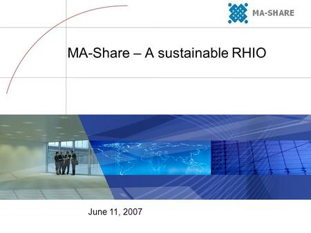 MA-Share – A sustainable RHIO June 11, 2007. 05/09/07 CH06_0015 2 The Massachusetts Regional Efforts MHDC – The convener and educational organization,