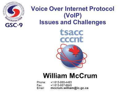 Voice Over Internet Protocol (VoIP) Issues and Challenges William McCrum Phone:+1 613-990-4493 Fax:+1 613-957-8845
