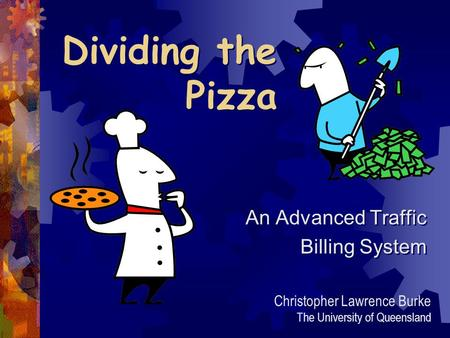 Dividing the Pizza An Advanced Traffic Billing System An Advanced Traffic Billing System Christopher Lawrence Burke The University of Queensland.