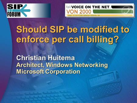 Should SIP be modified to enforce per call billing? Christian Huitema Architect, Windows Networking Microsoft Corporation.