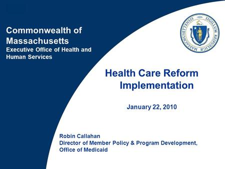 Commonwealth of Massachusetts Executive Office of Health and Human Services Robin Callahan Director of Member Policy & Program Development, Office of Medicaid.