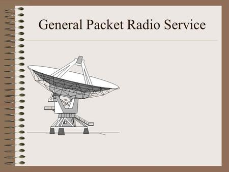 General Packet Radio Service. GPRS GPRS is a packet-based data bearer service for GSM and TDMA networks. GPRS gives mobile users faster data speeds and.