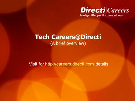 Intelligent People. Uncommon Ideas. Tech (A brief overview) Visit for  detailshttp://careers.directi.com.