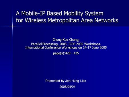 A Mobile-IP Based Mobility System for Wireless Metropolitan Area Networks Chung-Kuo Chang; Parallel Processing, 2005. ICPP 2005 Workshops. International.