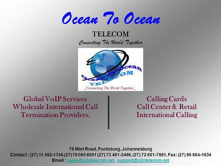 Ocean To Ocean TELECOM Connecting The World Together Global VoIP Services Wholesale International Call Termination Providers. Calling Cards Call Center.