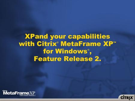 XPand your capabilities with Citrix ® MetaFrame XP ™ for Windows ®, Feature Release 2.