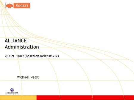 ALLIANCE Administration 20 Oct 2009 (Based on Release 2.2) Michaël Petit.