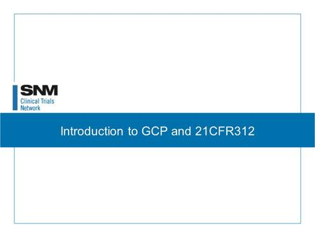 Introduction to GCP and 21CFR312. Highly Regulated Profession We've already got the NRC and CRCPD We've already got wipe tests and calibrations and phantoms.