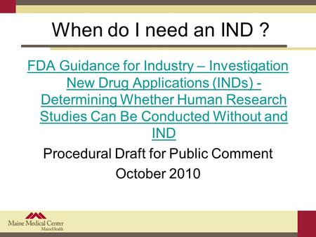 When do I need an IND ? FDA Guidance for Industry – Investigation New Drug Applications (INDs) - Determining Whether Human Research Studies Can Be Conducted.