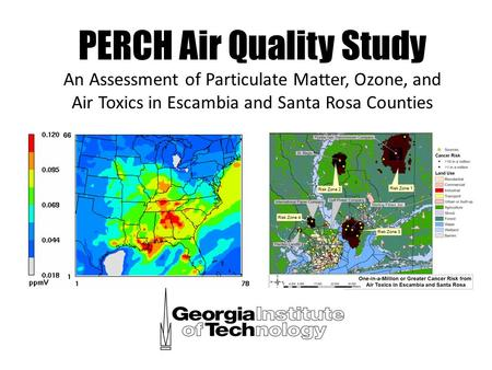 PERCH Air Quality Study An Assessment of Particulate Matter, Ozone, and Air Toxics in Escambia and Santa Rosa Counties.