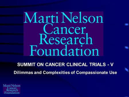 SUMMIT ON CANCER CLINICAL TRIALS - V Dilimmas and Complexities of Compassionate Use.