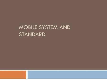 MOBILE SYSTEM AND STANDARD. Radio Technology  Technological drivers of radio technology  Hardware: Better batteries,less power consumption, processors.