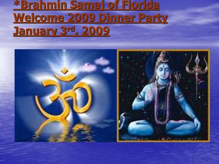 *Brahmin Samaj of Florida Welcome 2009 Dinner Party January 3 rd, 2009.