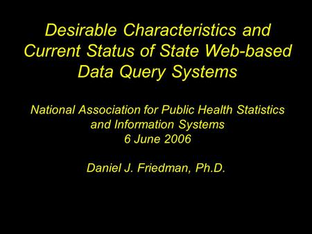 Desirable Characteristics and Current Status of State Web-based Data Query Systems National Association for Public Health Statistics and Information Systems.