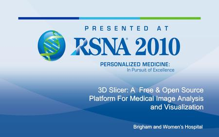 3D Slicer: A Free & Open Source Platform For Medical Image Analysis and Visualization Brigham and Women's Hospital.