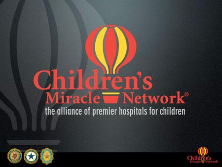 Who is Children's Miracle Network? 170 Children's Hospitals.