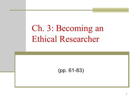 1 Ch. 3: Becoming an Ethical Researcher (pp. 61-83)