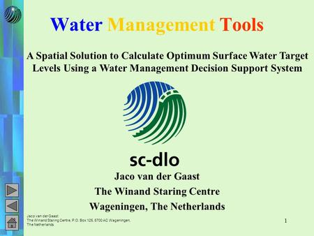 Jaco van der Gaast The Winand Staring Centre, P.O. Box 125, 6700 AC Wageningen, The Netherlands 1 Water Management Tools Jaco van der Gaast The Winand.