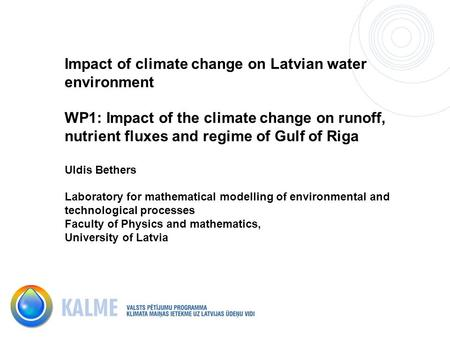 Impact of climate change on Latvian water environment WP1: Impact of the climate change on runoff, nutrient fluxes and regime of Gulf of Riga Uldis Bethers.