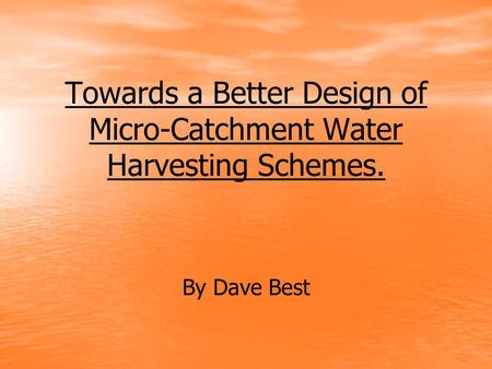 Towards a Better Design of Micro-Catchment Water Harvesting Schemes. By Dave Best.