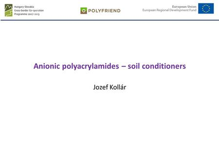 Anionic polyacrylamides – soil conditioners Jozef Kollár.