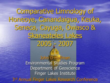 Comparative Limnology of Honeoye, Canandaigua, Keuka, Seneca, Cayuga, Owasco & Skaneateles Lakes 2005 - 2007 John D Halfman Environmental Studies Program.