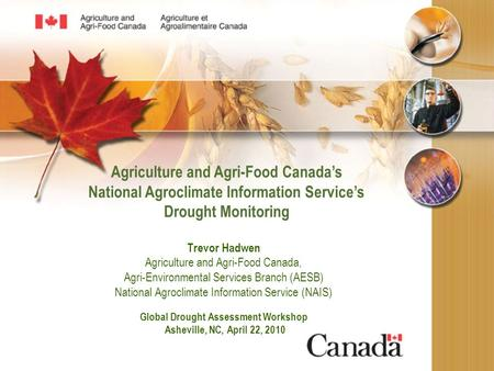 Agriculture and Agri-Food Canada's National Agroclimate Information Service's Drought Monitoring Trevor Hadwen Agriculture and Agri-Food Canada, Agri-Environmental.