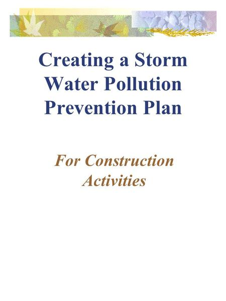 Creating a Storm Water Pollution Prevention Plan For Construction Activities.