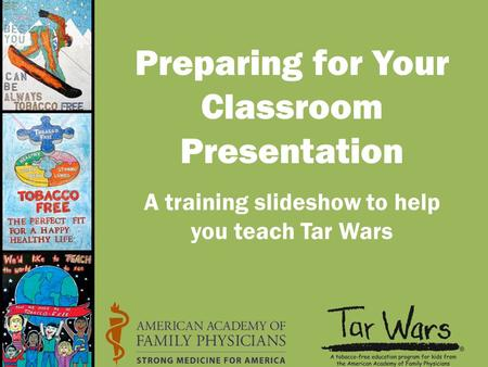 Preparing for Your Classroom Presentation A training slideshow to help you teach Tar Wars.