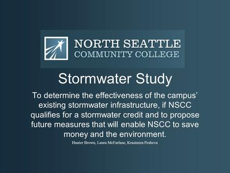 Stormwater Study To determine the effectiveness of the campus' existing stormwater infrastructure, if NSCC qualifies for a stormwater credit and to propose.