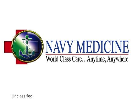 Unclassified. World Class Care…Anytime, Anywhere M3 B1 Current Operations Director VACANT Asst. Ops Officer/PACOM AOR/T-AHLCDR Navarro