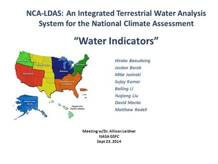 "NCA-LDAS Meeting, Sept 23, 2014 NCA-LDAS: An Integrated Terrestrial Water Analysis System for the National Climate Assessment ""Water Indicators"" Hiroko."