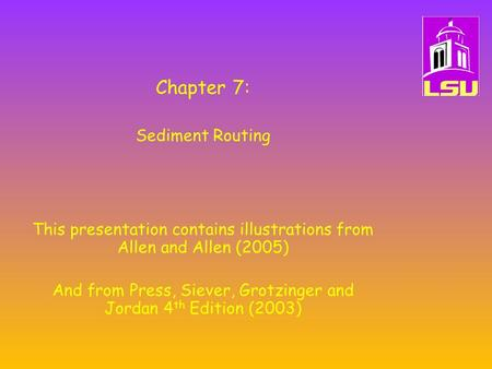 Chapter 7: Sediment Routing This presentation contains illustrations from Allen and Allen (2005) And from Press, Siever, Grotzinger and Jordan 4 th Edition.
