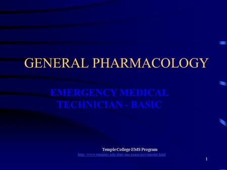 Temple College EMS Program  1 GENERAL PHARMACOLOGY EMERGENCY MEDICAL TECHNICIAN - BASIC.