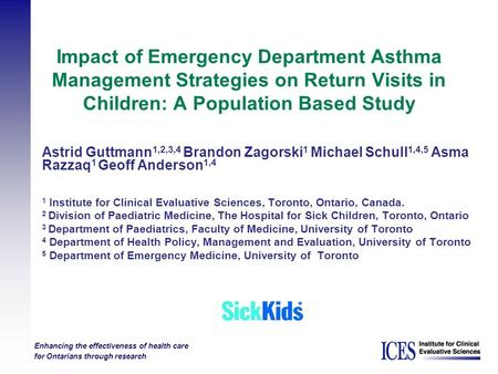 Enhancing the effectiveness of health care for Ontarians through research Impact of Emergency Department Asthma Management Strategies on Return Visits.