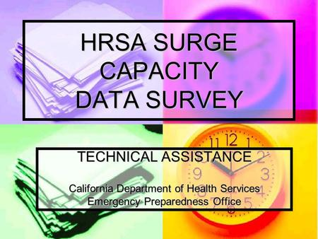HRSA SURGE CAPACITY DATA SURVEY TECHNICAL ASSISTANCE California Department of Health Services Emergency Preparedness Office.