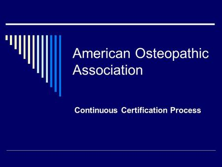 American Osteopathic Association Continuous Certification Process.