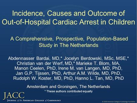 Incidence, Causes and Outcome of Out-of-Hospital Cardiac Arrest in Children A Comprehensive, Prospective, Population-Based Study in The Netherlands Abdennasser.
