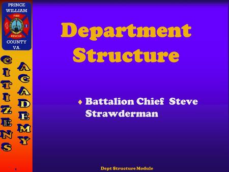 Dept Structure Module 1 Department Structure  Battalion Chief Steve Strawderman.