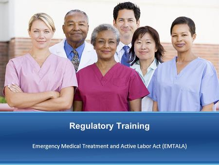 Regulatory Training Emergency Medical Treatment and Active Labor Act (EMTALA)