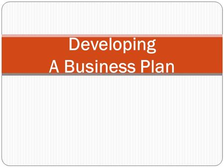 Developing A Business Plan. Creating the Business Plan Make a Research Plan and Gather Data Set up a notebook to organize your data Write a draft.