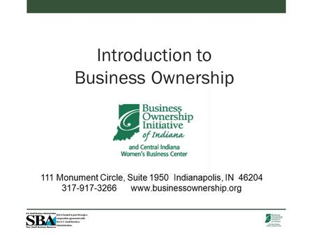 Introduction to Business Ownership 111 Monument Circle, Suite 1950 Indianapolis, IN 46204 317-917-3266 www.businessownership.org.