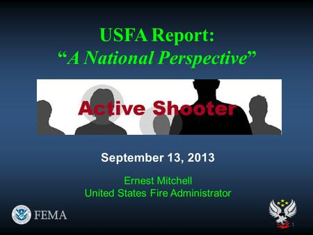 "USFA Report: ""A National Perspective"" September 13, 2013 Ernest Mitchell United States Fire Administrator 1."