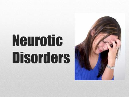 Neurotic Disorders. Neurotic, stress-related, and somatoform disorders have common historical origin with the concept of neurosis and association of a.