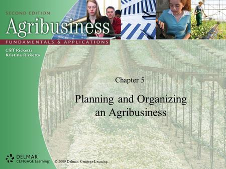 © 2009 Delmar, Cengage Learning Chapter 5 Planning and Organizing an Agribusiness.