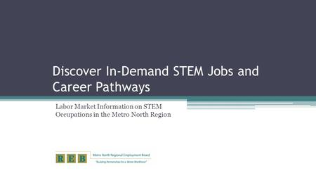 Discover In-Demand STEM Jobs and Career Pathways Labor Market Information on STEM Occupations in the Metro North Region.
