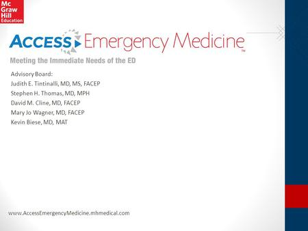 Www.AccessEmergencyMedicine.mhmedical.com Advisory Board: Judith E. Tintinalli, MD, MS, FACEP Stephen H. Thomas, MD, MPH David M. Cline, MD, FACEP Mary.