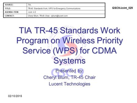 02/10/2015 TIA TR-45 Standards Work Program on Wireless Priority Service (WPS) for CDMA Systems Presented by: Cheryl Blum, TR-45 Chair Lucent Technologies.