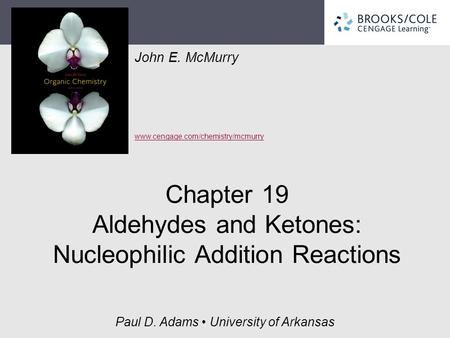 John E. McMurry www.cengage.com/chemistry/mcmurry Paul D. Adams University of Arkansas Chapter 19 Aldehydes and Ketones: Nucleophilic Addition Reactions.