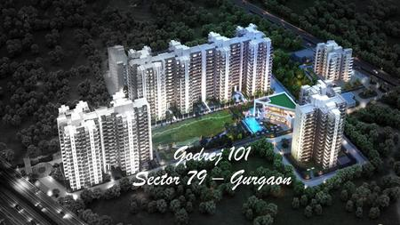Godrej 101 Sector 79 – Gurgaon. Gurgaon The Millennium city of India Touted as the best city to work and live in, Gurgaon the Millennium city boasts itself.